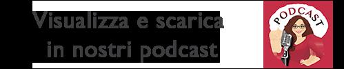 Visualizza e scarica i nostri podcast